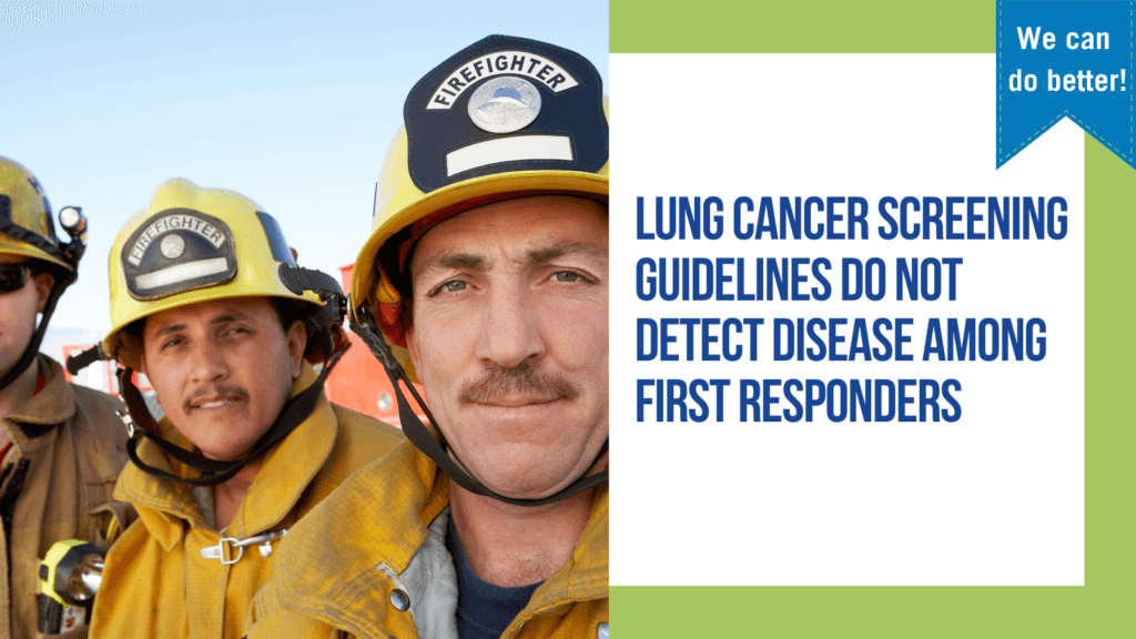 Lung cancer screening guidelines do not detect disease among first responders.