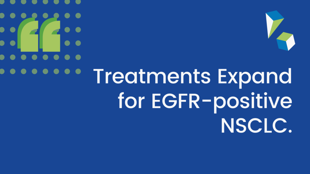 Treatments Expand for EGFR-positive NSCLC