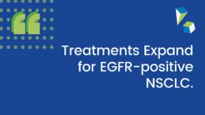 Treatments Expand for EGFR-positive NSCLC