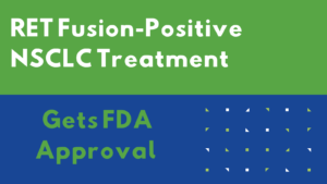 RET Fusion-Positive NSCLC treatment gets FDA approval