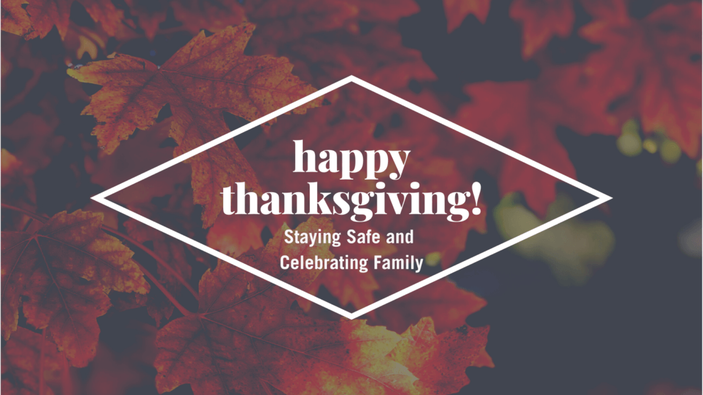 Happy Thanksgiving: Staying safe and celebrating family in 2020.