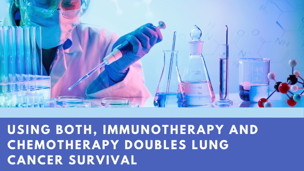 Using Both, Immunotherapy and Chemotherapy Doubles Lung Cancer Survival