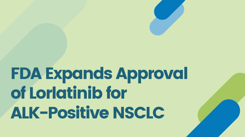 FDA Expands Approval of Lorlatinib for ALK-Positive NSCLC