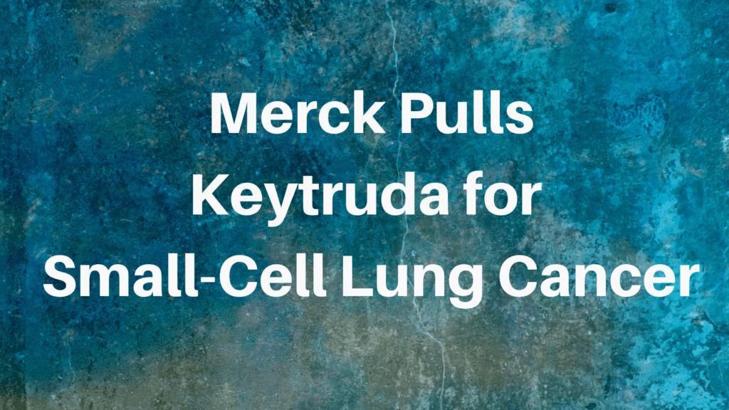 Merck Pulls Keytruda for SCLC