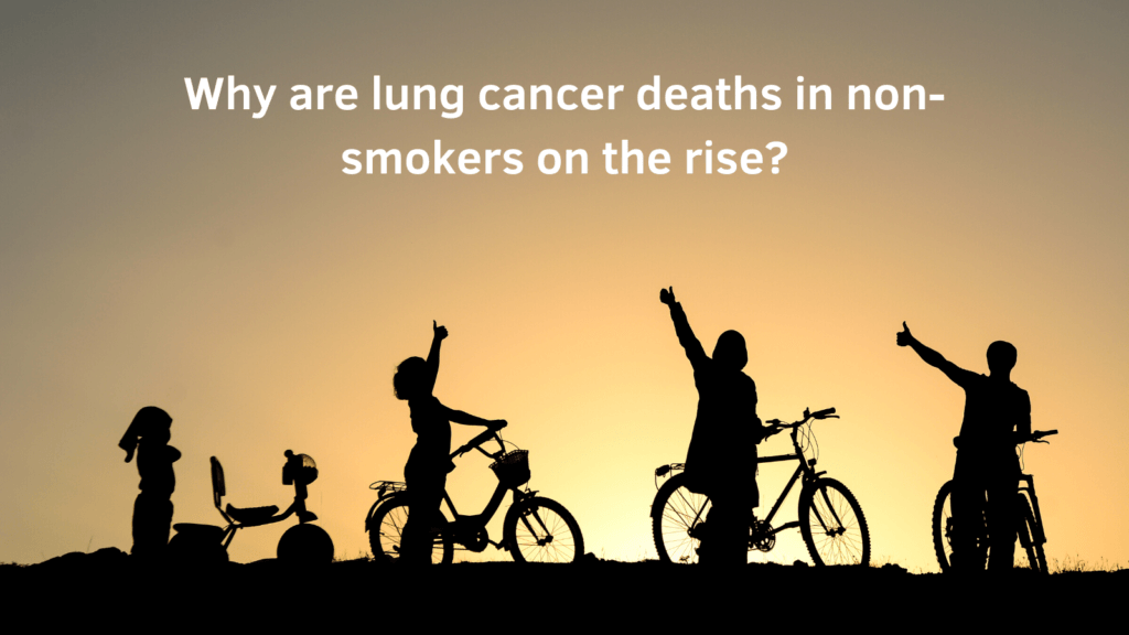 Why are lung cancer deaths in non-smokers on the rise?