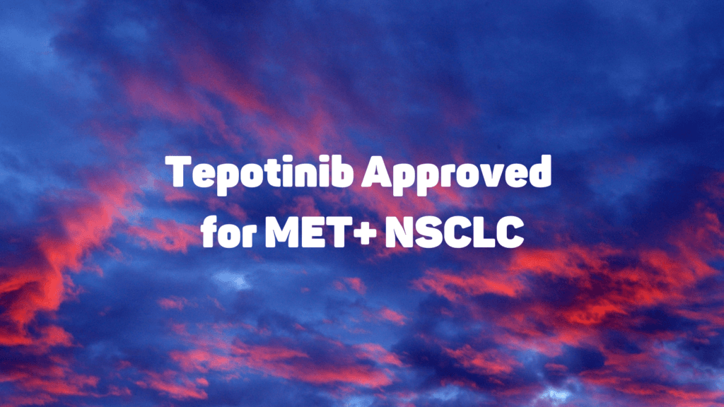 Tepotinib Approved for MET+ NSCLC