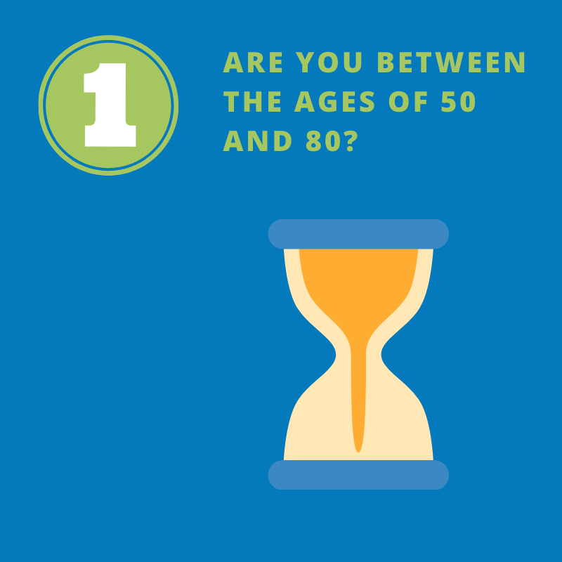 First criteria - Are you between the ages of 50 and 80?