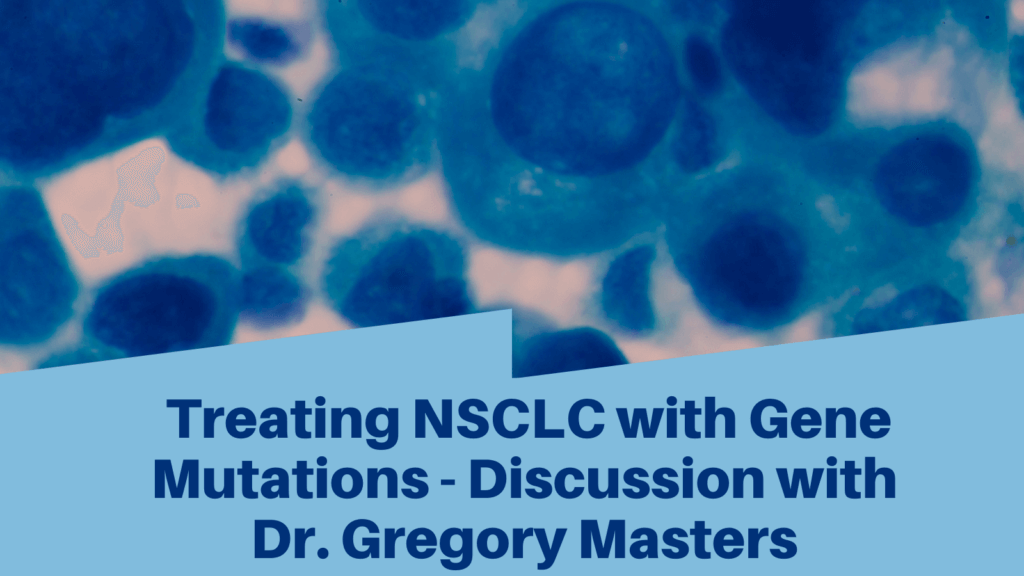 Treating NSCLC with Gene Mutations - Discussion with Dr. Gregory Masters