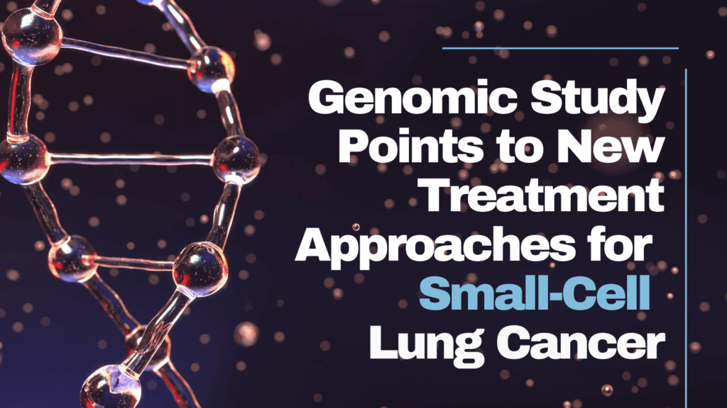 Genomic Study Points to New Treatment Approaches for Small-Cell Lung Cancer