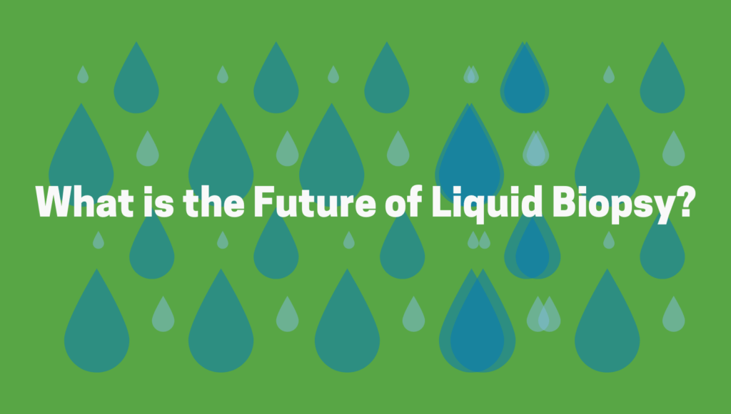 What is the future of liquid biopsy?