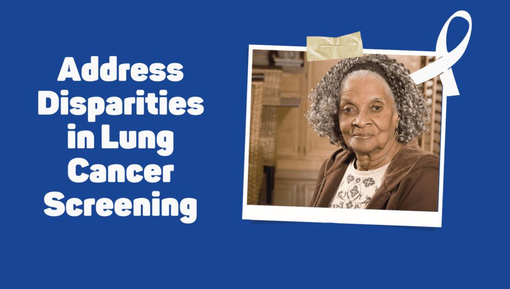 Address disparities in lung cancer screening